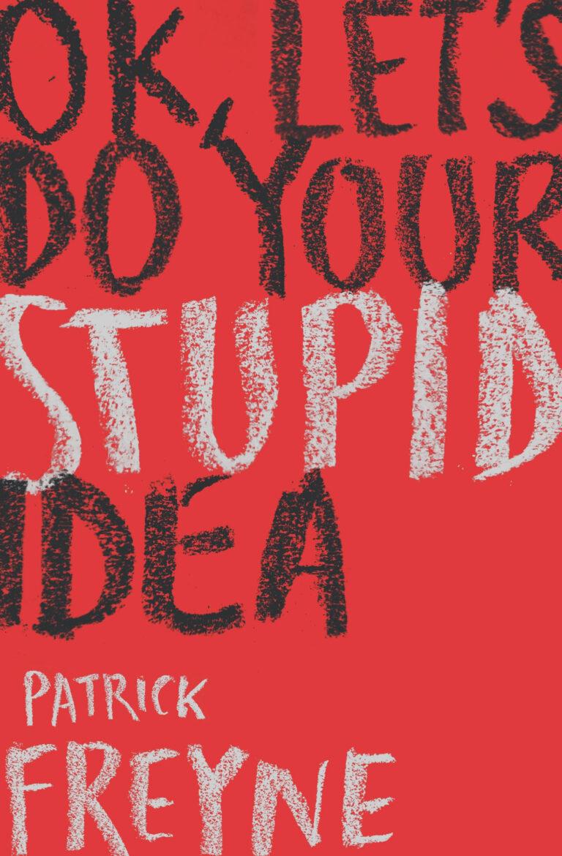 OK Let's Do Your Stupid Idea by Patrick Freyne