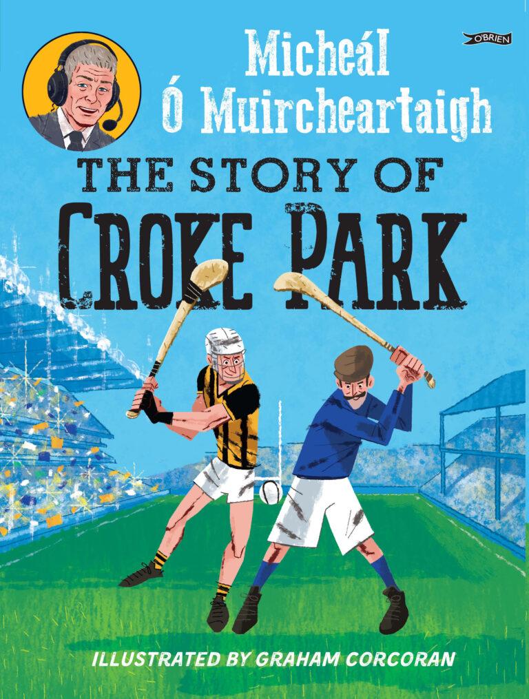 The Story of Croke Park by Micheál Ó Muircheartaigh